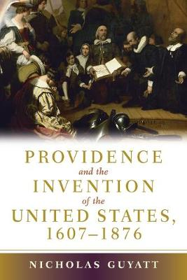 Providence and the Invention of the United States, 1607-1876 - Guyatt, Nicholas