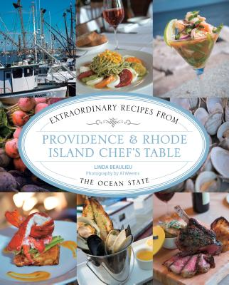 Providence & Rhode Island Chef's Table: Extraordinary Recipes from the Ocean State - Beaulieu, Linda, and Weems, Al