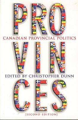 Provinces: Canadian Provincial Politics, Second Edition - Dunn, Christopher (Editor)