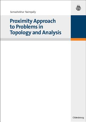 Proximity Approach to Problems in Topology and Analysis - Naimpally, Somashekhar A.
