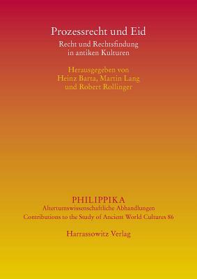 Prozessrecht Und Eid: Recht Und Rechtsfindung in Antiken Kulturen - Barta, Heinz (Editor)