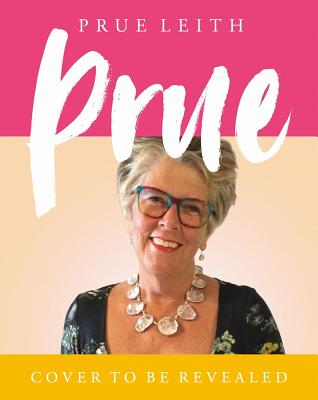 Prue: My All-time Favourite Recipes - Leith, Prue