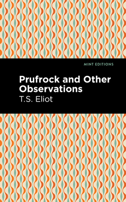 Prufrock and Other Observations - Eliot, T S, and Editions, Mint (Contributions by)