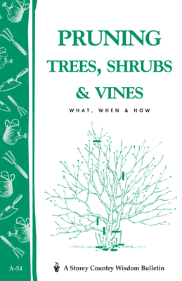 Pruning Trees, Shrubs & Vines: What, When & How - Editors of Garden Way Publishing