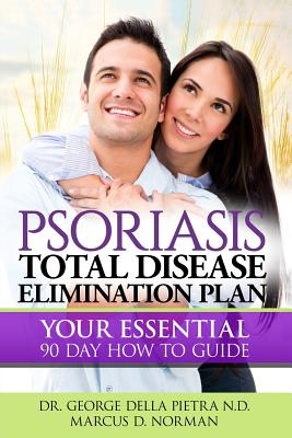 Psoriasis Total Disease Elimination Plan: It Starts with Food Your Essential Natural 90 Day How to Guide Book! - Norman, MR Marcus D, and Pietra Nd, Dr George Della