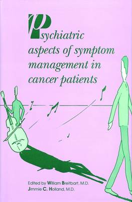 Psychiatric Aspects of Symptom Management in Cancer Patients - Breitbart, William, M.D. (Editor), and Holland, Jimmie C, M.D. (Editor)