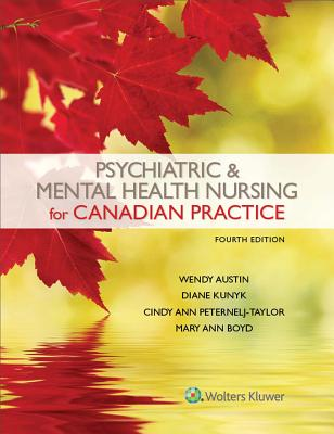 Psychiatric & Mental Health Nursing for Canadian Practice - Austin, Wendy, PhD, RN, and Peternelj-Taylor, Cindy Ann, and Kunyk, Diane, Dr.