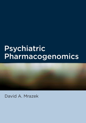 Psychiatric Pharmacogenomics - Mrazek, David A