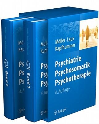 Psychiatrie, Psychosomatik, Psychotherapie: Band 1: Allgemeine Psychiatrie Band 2: Spezielle Psychiatrie - Moller, Hans-Jurgen (Editor), and Laux, Gerd (Editor), and Kapfhammer, Hans-Peter (Editor)