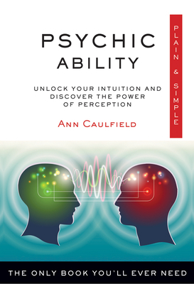 Psychic Ability, Plain & Simple: The Only Book You'll Ever Need - Caulfield, Ann