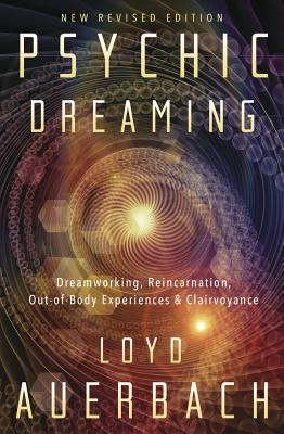 Psychic Dreaming: Dreamworking, Reincarnation, Out-Of-Body Experiences & Clairvoyance - Auerbach, Loyd