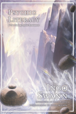 Psychic Literacy: & the Coming Psychic Renaissance - Wilson, Colin (Introduction by), and Radin, Dean (Introduction by), and Lord, Brian (Editor)