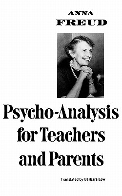 Psycho-Analysis for Teachers and Parents - Freud, Anna