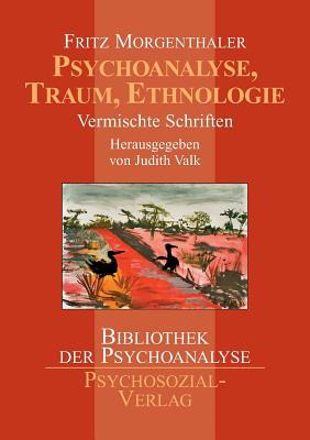 Psychoanalyse, Traum, Ethnologie - Morgenthaler, Fritz, and Valk, Judith