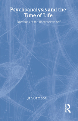 Psychoanalysis and the Time of Life - Campbell, Jan