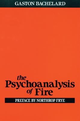 Psychoanalysis of Fire - Bachelard, Gaston, and Ross, A C (Translated by)