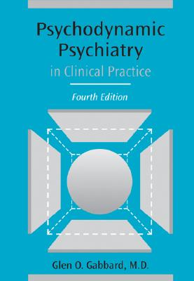 Psychodynamic Psychiatry in Clinical Practice, Fourth Edition - Gabbard, Glen O, MD, and Gabbard, Gleno, Dr.