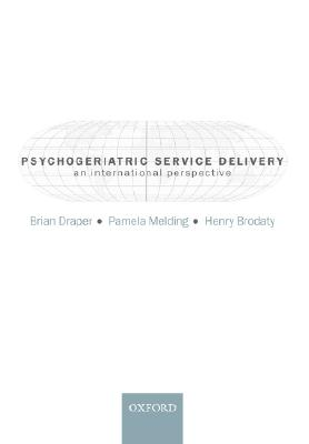 Psychogeriatric Service Delivery: An International Perspective - Draper, Brian (Editor), and Melding, Pamela (Editor), and Brodaty, Henry, Professor (Editor)