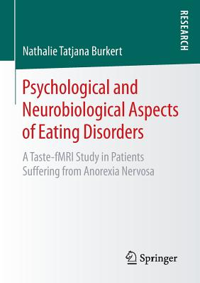 Psychological and Neurobiological Aspects of Eating Disorders: A Taste-Fmri Study in Patients Suffering from Anorexia Nervosa - Burkert, Nathalie Tatjana