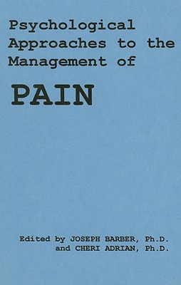 Psychological Approaches to the Management of Pain - Barber, Joseph (Editor)