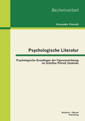 Psychologische Literatur: Psychologische Grundlagen Der Figurenzeichnung Im Schaffen Patrick Suskinds - Kiensch, Alexander