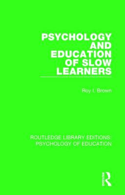 Psychology and Education of Slow Learners - Brown, Roy I.