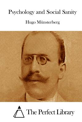 Psychology and Social Sanity - Munsterberg, Hugo, and The Perfect Library (Editor)