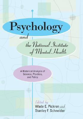 Psychology and the National Institute of Mental Health: A Historical Analysis of Science, Pratice and Policy - Pickeren, Wade E
