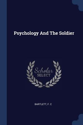 Psychology and the Soldier - Bartlett, F C