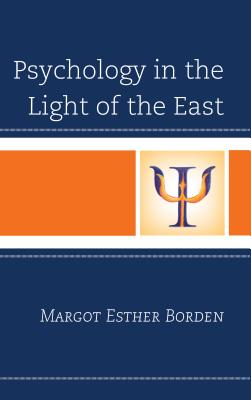 Psychology in the Light of the East - Borden, Margot Esther, and Gelb, Michael (Foreword by)