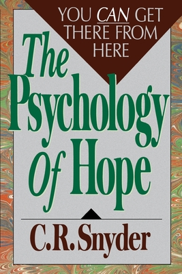 Psychology of Hope: You Can Get Here from There - Snyder, C R