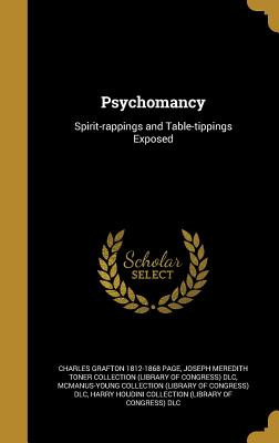 Psychomancy: Spirit-Rappings and Table-Tippings Exposed - Page, Charles Grafton 1812-1868, and Joseph Meredith Toner Collection (Librar (Creator), and McManus-Young Collection...