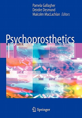 Psychoprosthetics - Gallagher, Pamela (Editor), and Desmond, Deirdre (Editor), and Maclachlan, Malcolm (Editor)