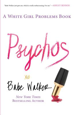 Psychos: A White Girl Problems Book - Walker, Babe