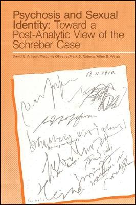 Psychosis and Sexual Identity: Toward a Post-Analytic View of the Schreber Case - Weiss, Allen S. (Editor), and Roberts, Mark S. (Editor), and Allison, David (Editor)