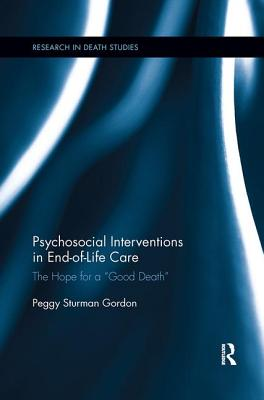 "Psychosocial Interventions in End-of-Life Care: The Hope for a ""Good Death"" - Gordon, Peggy Sturman"