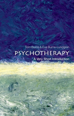 Psychotherapy: A Very Short Introduction - Burns, Tom, and Burns-Lundgren, Eva (Editor)