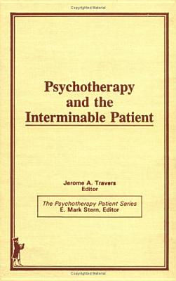 Psychotherapy and the Interminable Patient - Stern, E Mark, EdD, and Travers Phd, Jerome