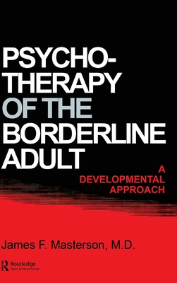 Psychotherapy of the Borderline Adult: A Developemntal Approach - Masterson M D, James F