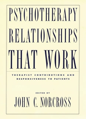 Psychotherapy Relationships That Work: Therapist Contributions and Responsiveness to Patients - Norcross, John C, PhD, Abpp (Editor)