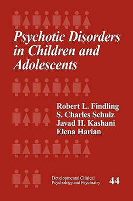Psychotic Disorders in Children and Adolescents - Findling, Robert L, and Schulz, S Charles, M.D., and Kashani, Javad H