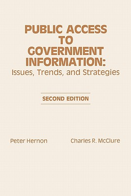 Public Access to Government Information: Issues, Trends and Strategies, 2nd Edition - Hernon, Peter, and McClure, Charles R