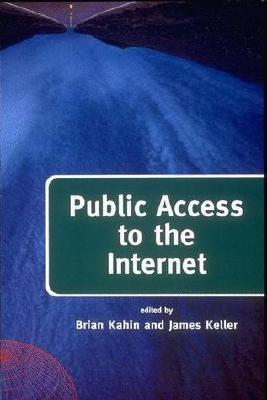 Public Access to the Internet - Kahin, Brian, Jd (Editor), and Keller, James H (Editor)