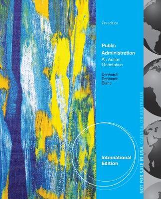 Public Administration: An Action Orientation - Denhardt, Robert B., and Denhardt, Janet V.