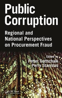Public Corruption: Regional and National Perspectives on Procurement Fraud - Gottschalk, Petter (Editor), and Stanislas, Perry (Editor)