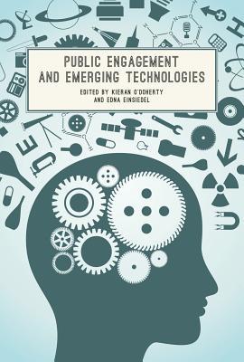 Public Engagement and Emerging Technologies - O'Doherty, Kieran (Editor), and Einsiedel, Edna F (Editor)