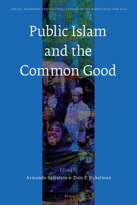Public Islam and the Common Good - Salvatore, Armando, Professor (Editor), and Eickelman, Dale (Editor)