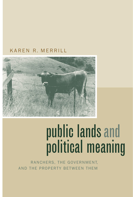 Public Lands & Political Meaning: Ranchers, the Government - Merrill, Karen R