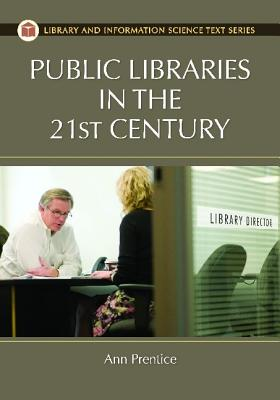 Public Libraries in the 21st Century - Prentice, Ann