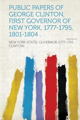 Public Papers of George Clinton, First Governor of New York, 1777-1795, 1801-1804 .. Volume 3 - Clinton), New York (State) Governor (17